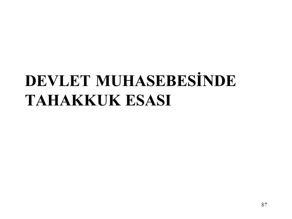 87 DEVLET MUHASEBESİNDE TAHAKKUK ESASI