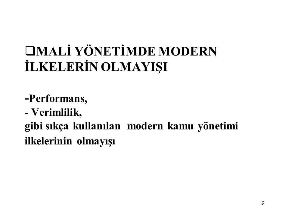 9  MALİ YÖNETİMDE MODERN İLKELERİN OLMAYIŞI - Performans, - Verimlilik, gibi sıkça kullanılan modern kamu yönetimi ilkelerinin olmayışı