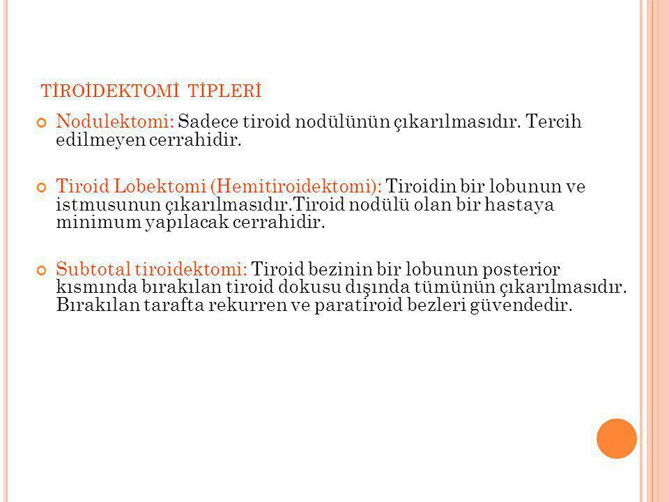 TİROİDEKTOMİ TİPLERİ Nodulektomi: Sadece tiroid nodülünün çıkarılmasıdır. Tercih edilmeyen cerrahidir. Tiroid Lobektomi (Hemitiroidektomi): Tiroidin b