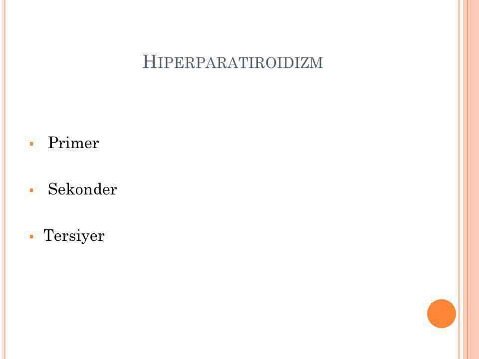 H IPERPARATIROIDIZM  Primer  Sekonder  Tersiyer