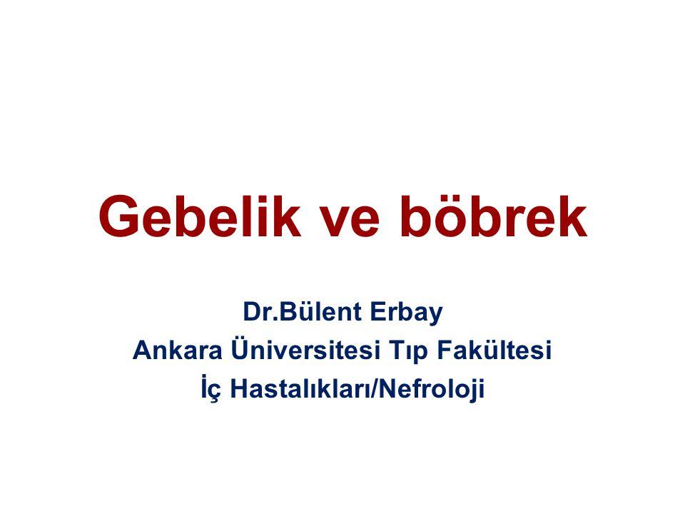 Gebelik ve böbrek Dr.Bülent Erbay Ankara Üniversitesi Tıp Fakültesi İç Hastalıkları/Nefroloji