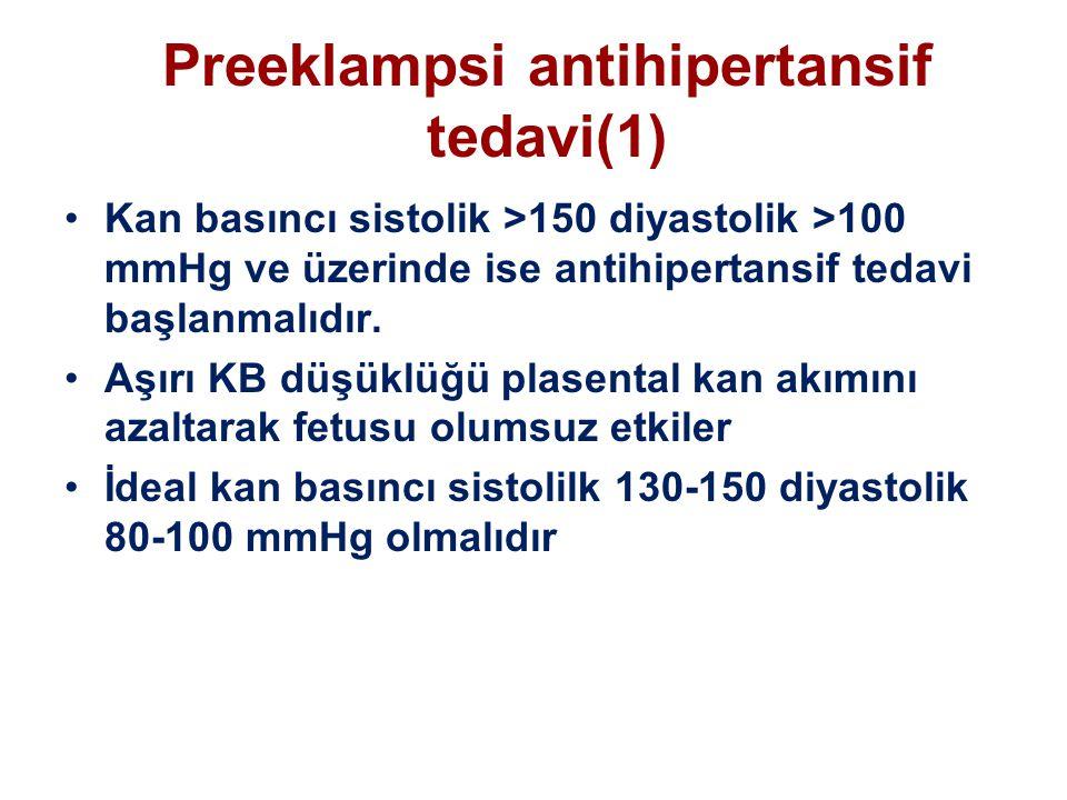 Preeklampsi antihipertansif tedavi(1) Kan basıncı sistolik >150 diyastolik >100 mmHg ve üzerinde ise antihipertansif tedavi başlanmalıdır.