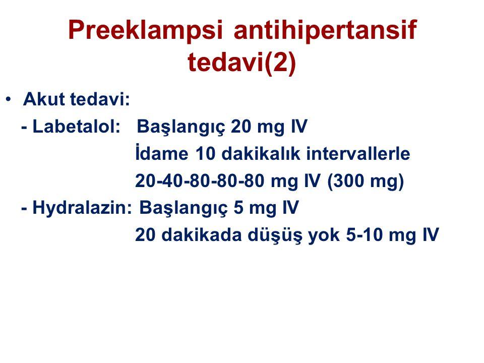 Preeklampsi antihipertansif tedavi(2) Akut tedavi: - Labetalol: Başlangıç 20 mg IV İdame 10 dakikalık intervallerle 20-40-80-80-80 mg IV (300 mg) - Hydralazin: Başlangıç 5 mg IV 20 dakikada düşüş yok 5-10 mg IV
