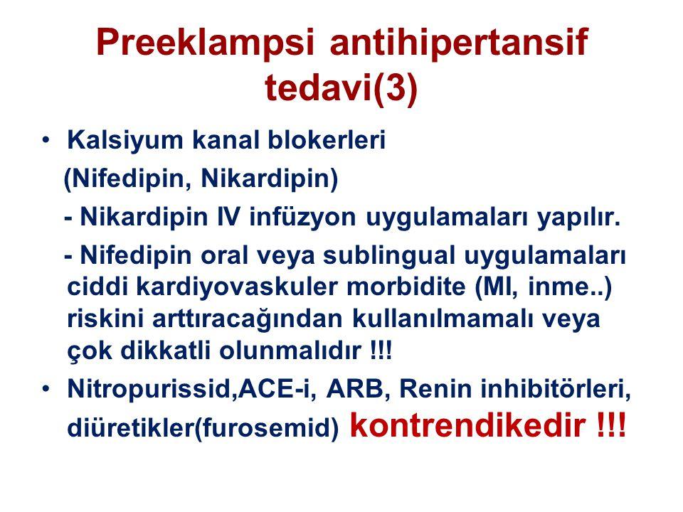 Preeklampsi antihipertansif tedavi(3) Kalsiyum kanal blokerleri (Nifedipin, Nikardipin) - Nikardipin IV infüzyon uygulamaları yapılır.
