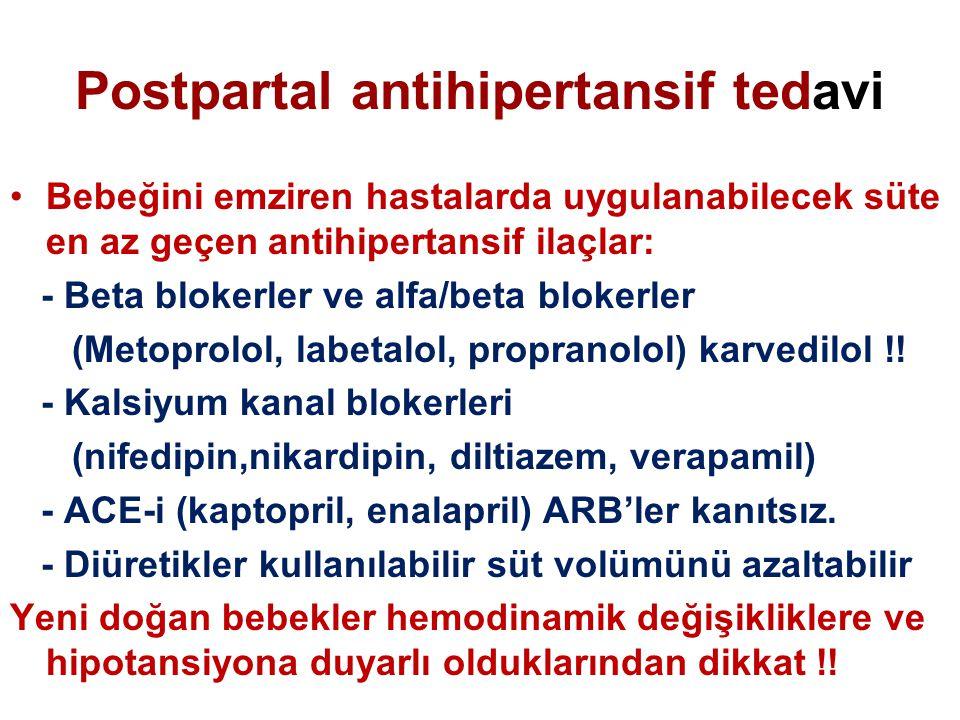Postpartal antihipertansif tedavi Bebeğini emziren hastalarda uygulanabilecek süte en az geçen antihipertansif ilaçlar: - Beta blokerler ve alfa/beta blokerler (Metoprolol, labetalol, propranolol) karvedilol !.