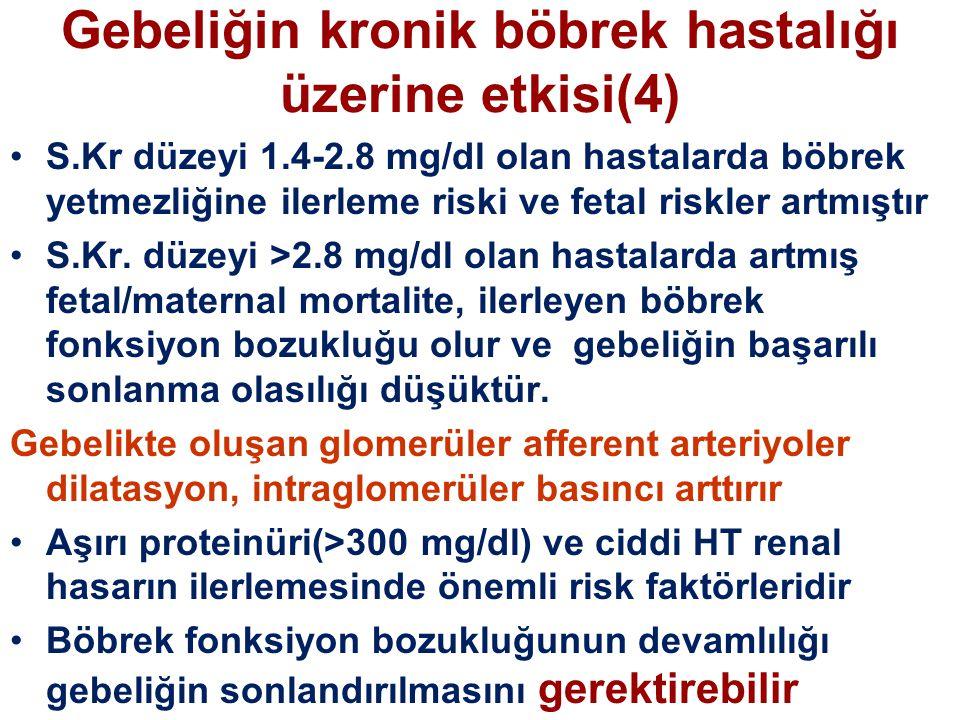 Gebeliğin kronik böbrek hastalığı üzerine etkisi(4) S.Kr düzeyi 1.4-2.8 mg/dl olan hastalarda böbrek yetmezliğine ilerleme riski ve fetal riskler artm