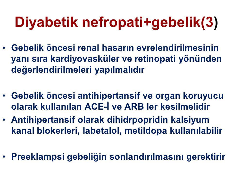 Diyabetik nefropati+gebelik(3) Gebelik öncesi renal hasarın evrelendirilmesinin yanı sıra kardiyovasküler ve retinopati yönünden değerlendirilmeleri yapılmalıdır Gebelik öncesi antihipertansif ve organ koruyucu olarak kullanılan ACE-İ ve ARB ler kesilmelidir Antihipertansif olarak dihidrpopridin kalsiyum kanal blokerleri, labetalol, metildopa kullanılabilir Preeklampsi gebeliğin sonlandırılmasını gerektirir