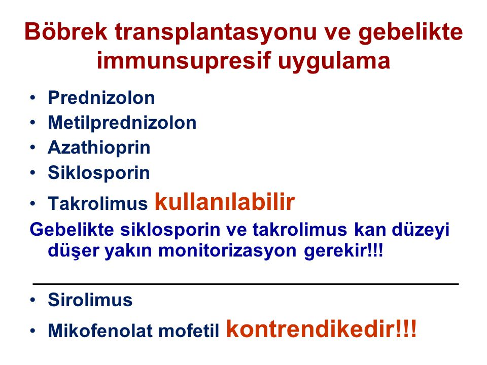 Böbrek transplantasyonu ve gebelikte immunsupresif uygulama Prednizolon Metilprednizolon Azathioprin Siklosporin Takrolimus kullanılabilir Gebelikte s