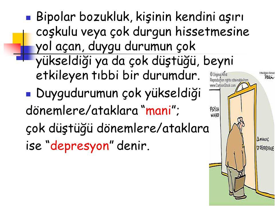 Bipolar bozukluk, kişinin kendini aşırı coşkulu veya çok durgun hissetmesine yol açan, duygu durumun çok yükseldiği ya da çok düştüğü, beyni etkileyen
