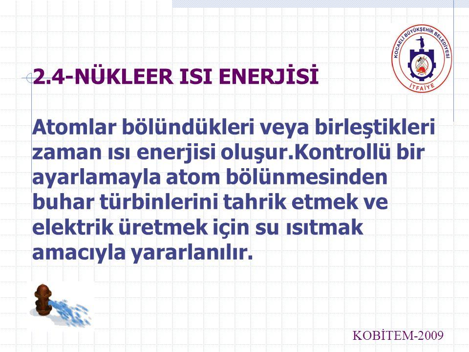 2.4-NÜKLEER ISI ENERJİSİ Atomlar bölündükleri veya birleştikleri zaman ısı enerjisi oluşur.Kontrollü bir ayarlamayla atom bölünmesinden buhar türbinle
