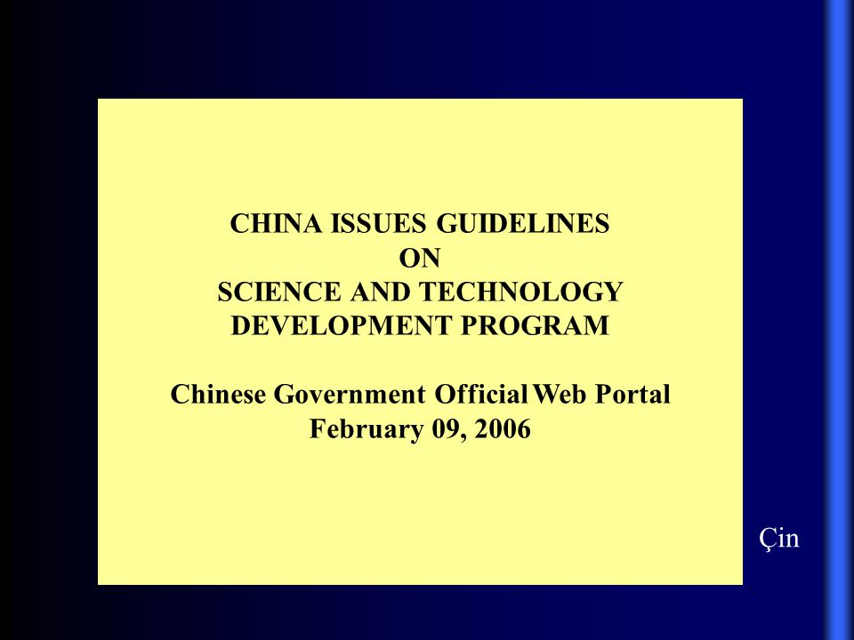 CHINA ISSUES GUIDELINES ON SCIENCE AND TECHNOLOGY DEVELOPMENT PROGRAM Chinese Government Official Web Portal February 09, 2006 Çin