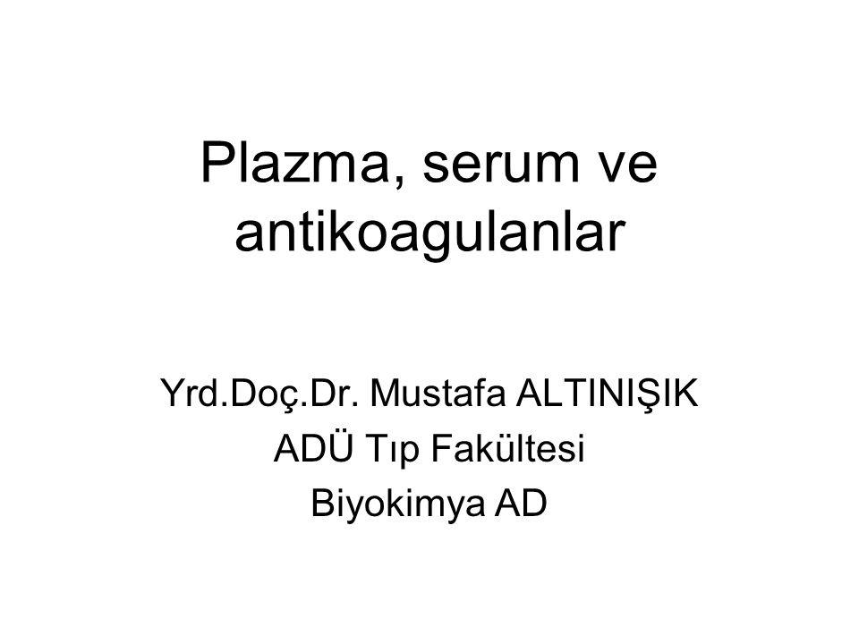 Plazma, serum ve antikoagulanlar Yrd.Doç.Dr. Mustafa ALTINIŞIK ADÜ Tıp Fakültesi Biyokimya AD