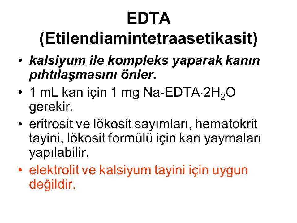 EDTA (Etilendiamintetraasetikasit) kalsiyum ile kompleks yaparak kanın pıhtılaşmasını önler. 1 mL kan için 1 mg Na-EDTA  2H 2 O gerekir. eritrosit ve