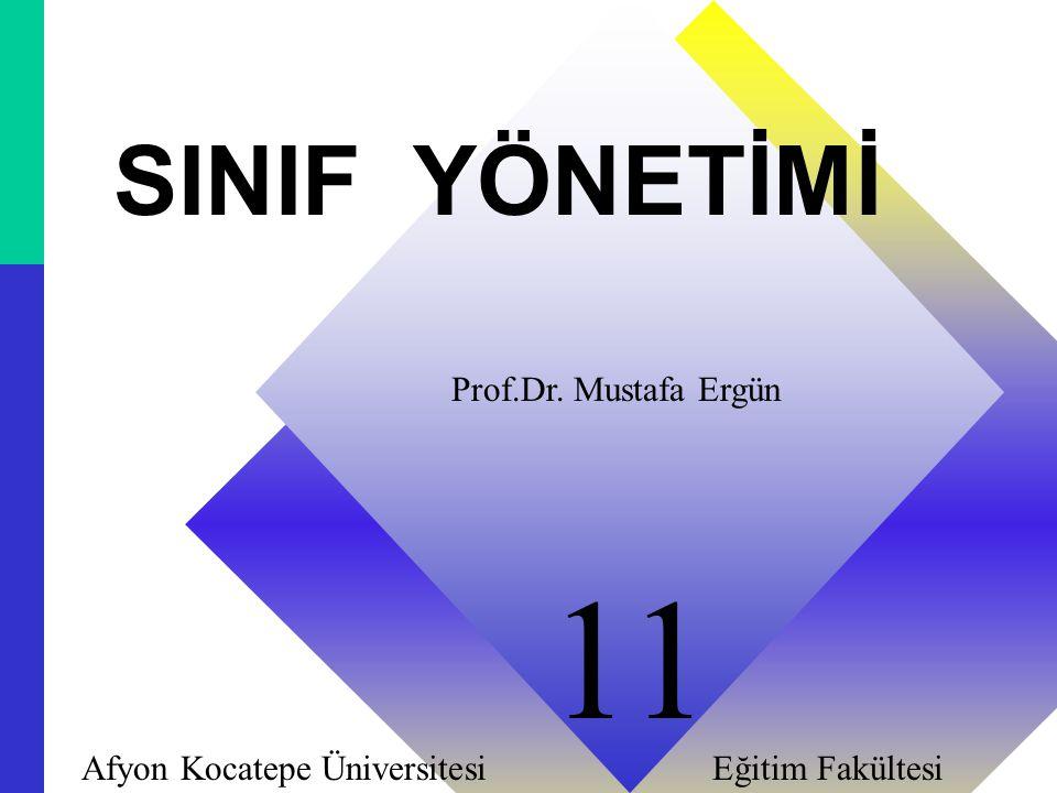 11 SINIF YÖNETİMİ Prof.Dr. Mustafa Ergün Afyon Kocatepe Üniversitesi Eğitim Fakültesi 11