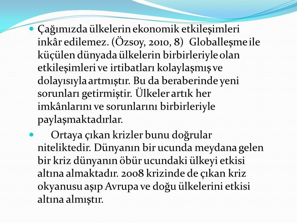 Çağımızda ülkelerin ekonomik etkileşimleri inkâr edilemez. (Özsoy, 2010, 8) Globalleşme ile küçülen dünyada ülkelerin birbirleriyle olan etkileşimleri