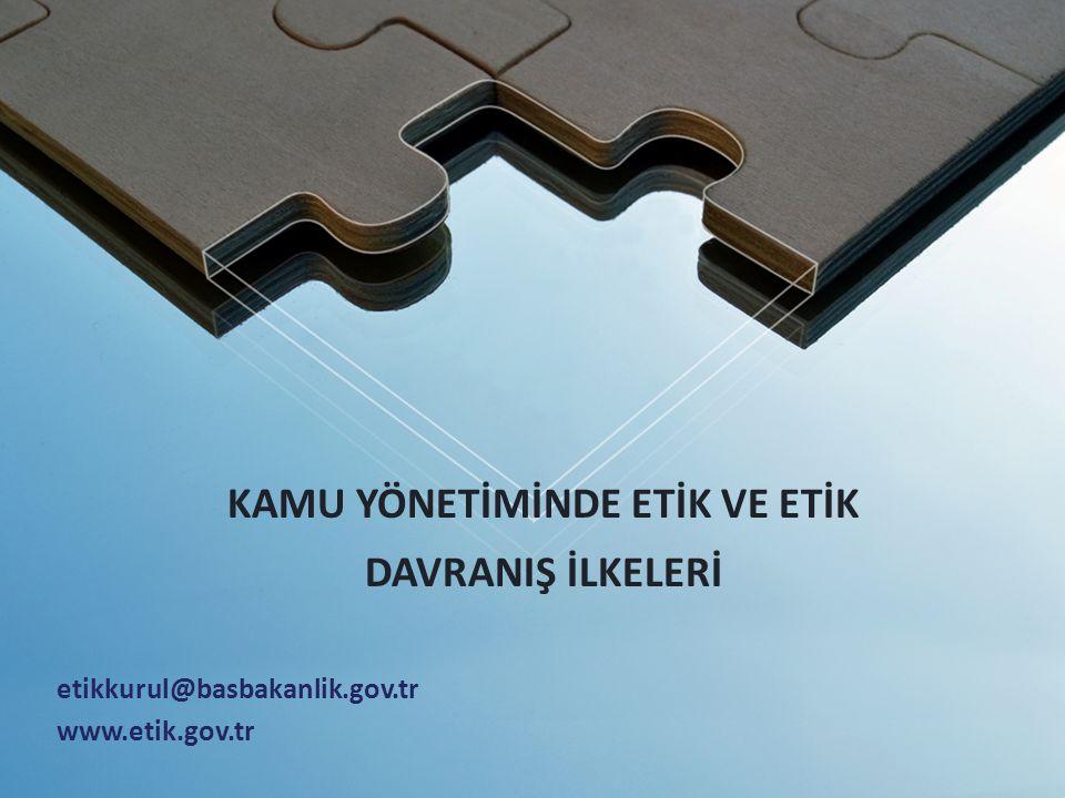 KAMU YÖNETİMİNDE ETİK VE ETİK DAVRANIŞ İLKELERİ etikkurul@basbakanlik.gov.tr www.etik.gov.tr