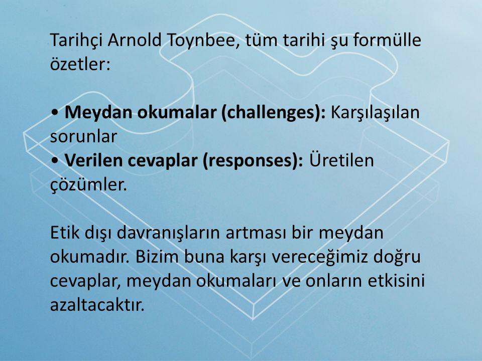 Tarihçi Arnold Toynbee, tüm tarihi şu formülle özetler: Meydan okumalar (challenges): Karşılaşılan sorunlar Verilen cevaplar (responses): Üretilen çöz