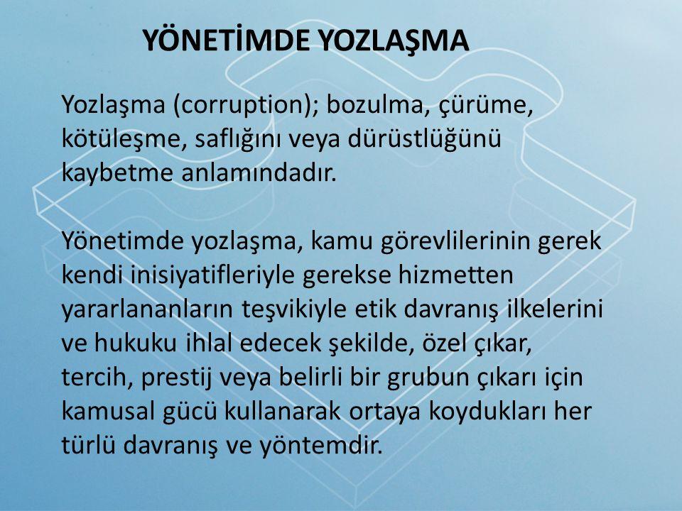 Yozlaşma (corruption); bozulma, çürüme, kötüleşme, saflığını veya dürüstlüğünü kaybetme anlamındadır. Yönetimde yozlaşma, kamu görevlilerinin gerek ke