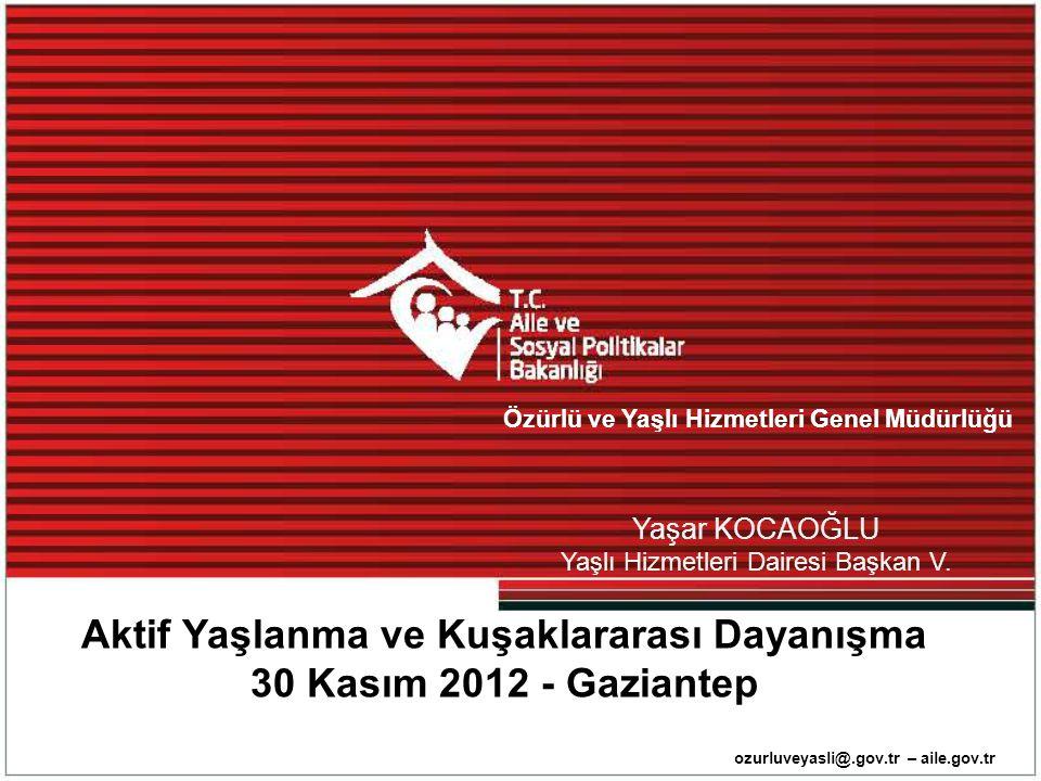 Özürlü ve Yaşlı Hizmetleri Genel Müdürlüğü ozurluveyasli@.gov.tr – aile.gov.tr Yaşar KOCAOĞLU Yaşlı Hizmetleri Dairesi Başkan V. Aktif Yaşlanma ve Kuş