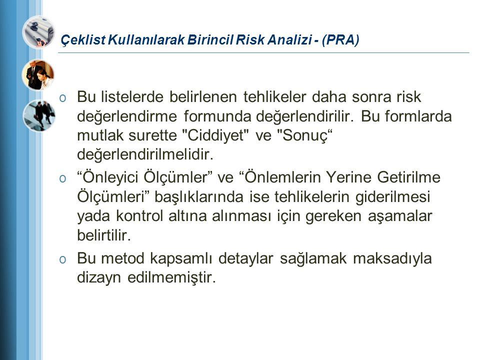 Çeklist Kullanılarak Birincil Risk Analizi - (PRA) o Bu listelerde belirlenen tehlikeler daha sonra risk değerlendirme formunda değerlendirilir. Bu fo
