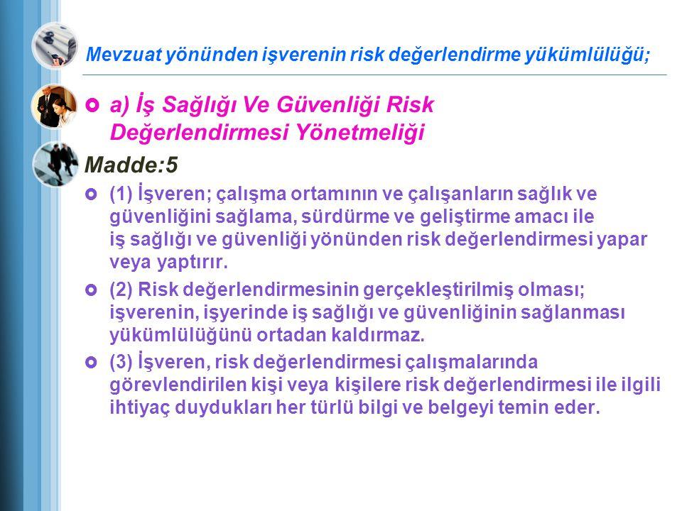 Mevzuat yönünden işverenin risk değerlendirme yükümlülüğü;  a) İş Sağlığı Ve Güvenliği Risk Değerlendirmesi Yönetmeliği Madde:5  (1) İşveren; çalışm