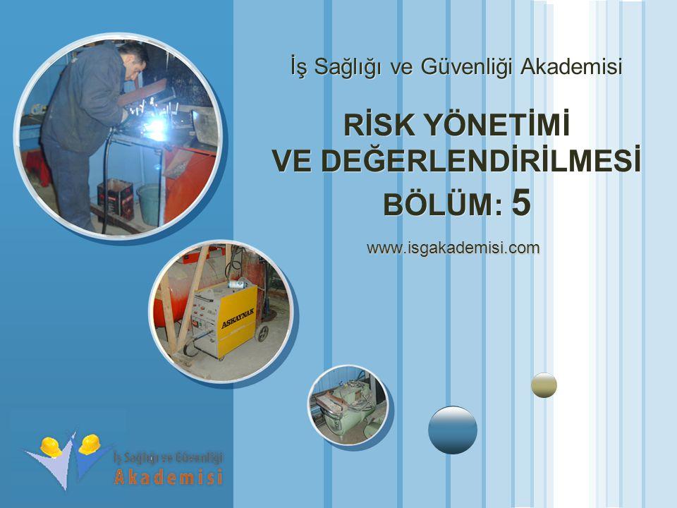 www.themegallery.com LOGO İş Sağlığı ve Güvenliği Akademisi RİSK YÖNETİMİ VE DEĞERLENDİRİLMESİ BÖLÜM: 5 www.isgakademisi.com