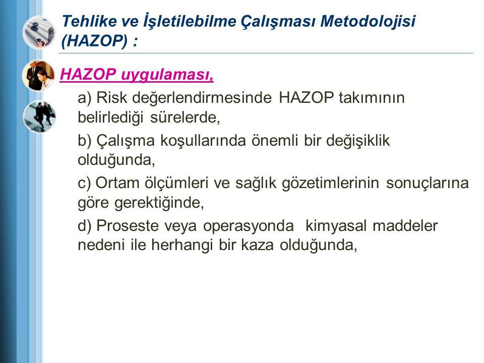 Tehlike ve İşletilebilme Çalışması Metodolojisi (HAZOP) : HAZOP uygulaması, a) Risk değerlendirmesinde HAZOP takımının belirlediği sürelerde, b) Çalış