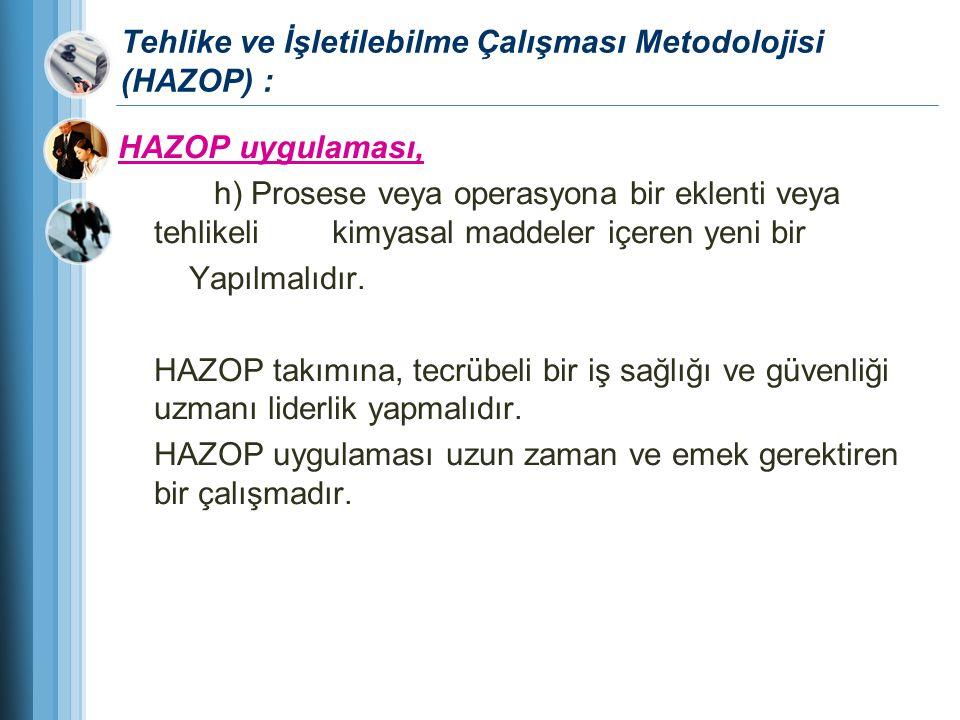 Tehlike ve İşletilebilme Çalışması Metodolojisi (HAZOP) : HAZOP uygulaması, h) Prosese veya operasyona bir eklenti veya tehlikeli kimyasal maddeler iç