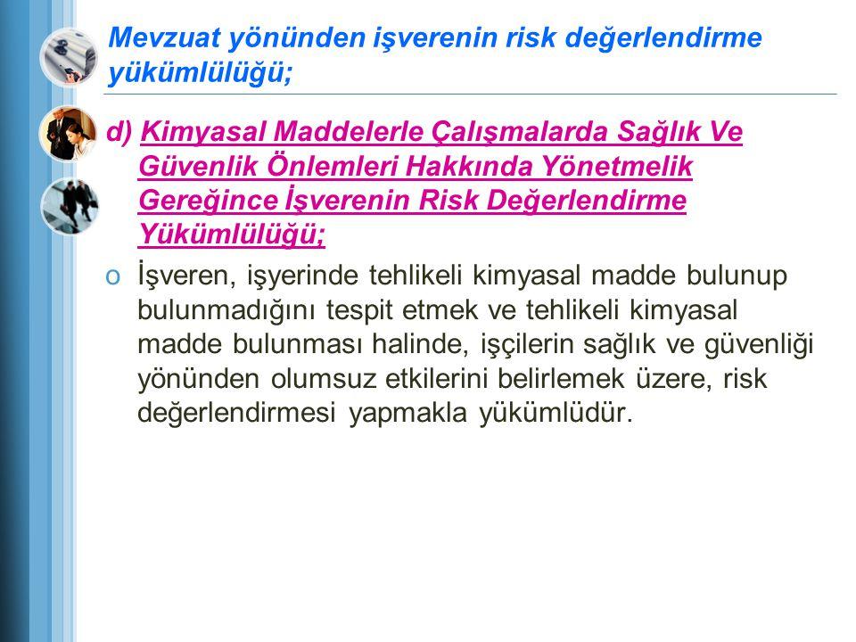 Mevzuat yönünden işverenin risk değerlendirme yükümlülüğü; d) Kimyasal Maddelerle Çalışmalarda Sağlık Ve Güvenlik Önlemleri Hakkında Yönetmelik Gereği