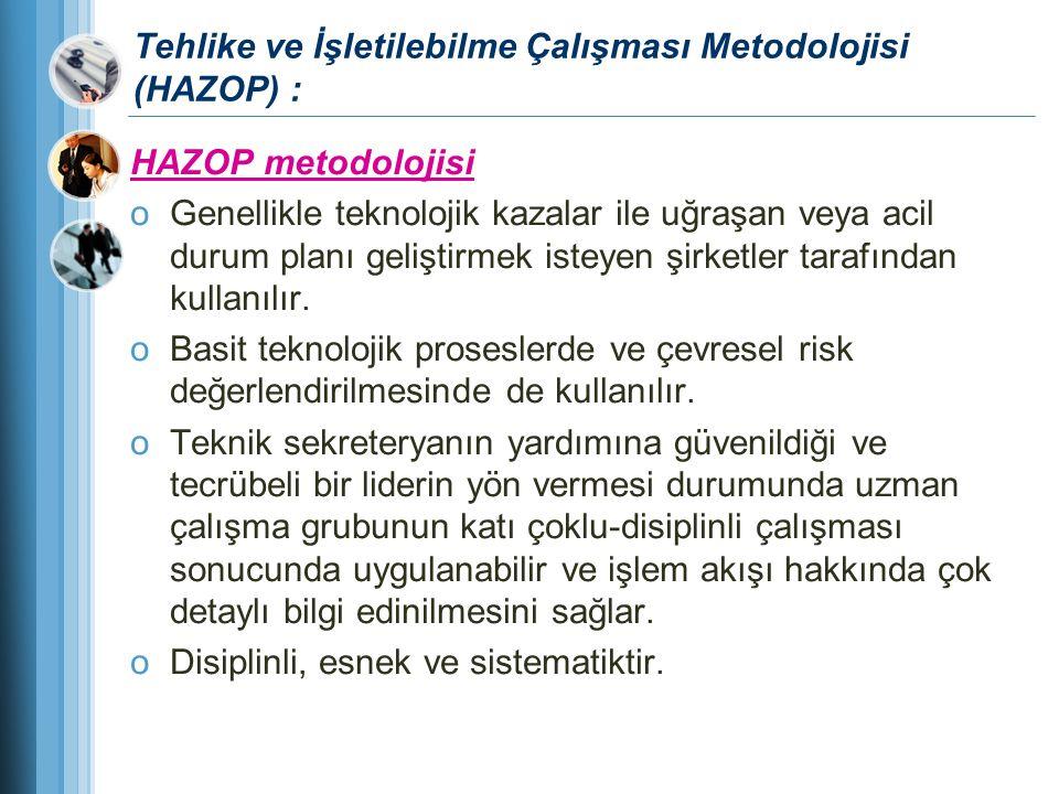 Tehlike ve İşletilebilme Çalışması Metodolojisi (HAZOP) : HAZOP metodolojisi oGenellikle teknolojik kazalar ile uğraşan veya acil durum planı geliştir