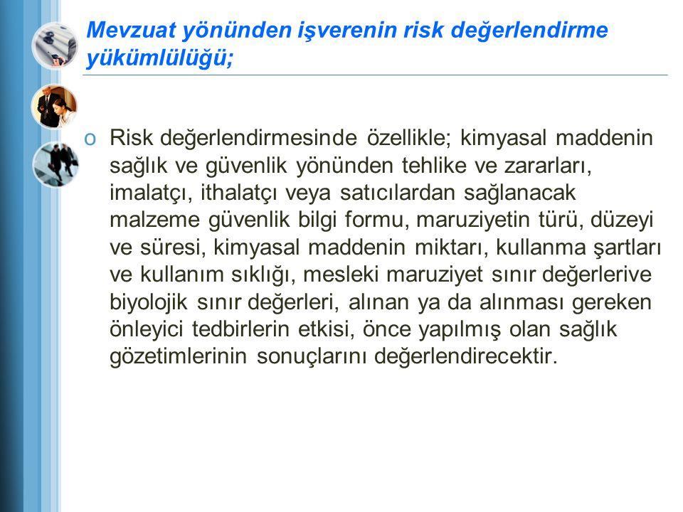 Mevzuat yönünden işverenin risk değerlendirme yükümlülüğü; oRisk değerlendirmesinde özellikle; kimyasal maddenin sağlık ve güvenlik yönünden tehlike v