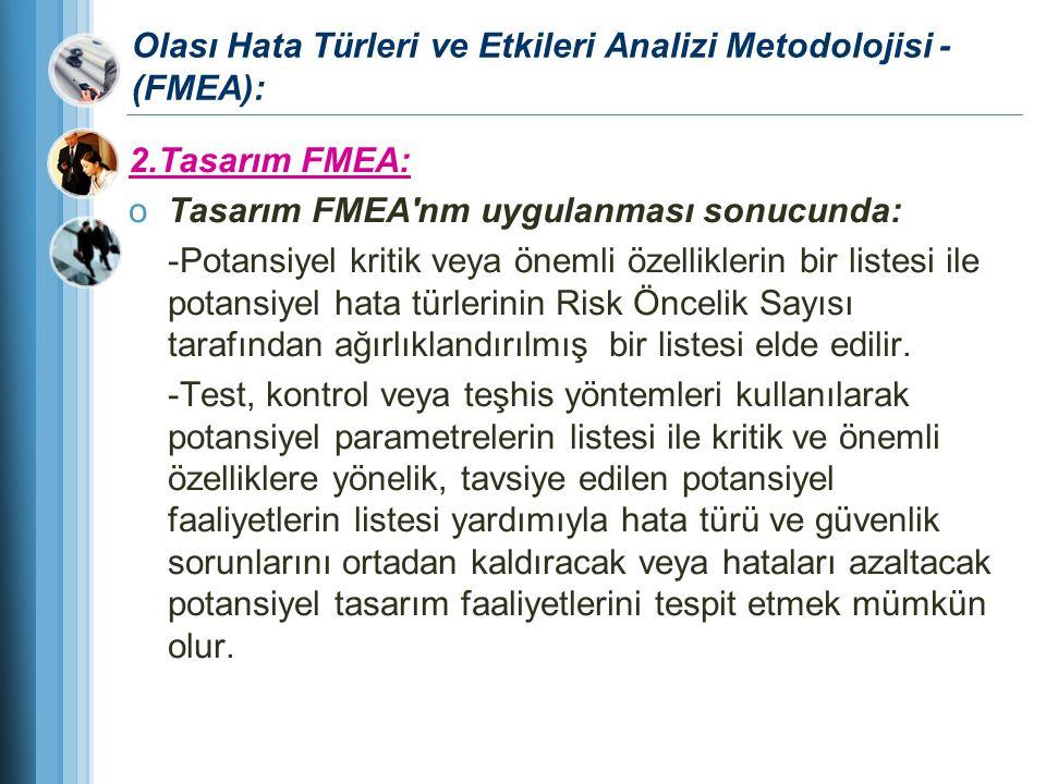 Olası Hata Türleri ve Etkileri Analizi Metodolojisi - (FMEA): 2.Tasarım FMEA: oTasarım FMEA'nm uygulanması sonucunda: -Potansiyel kritik veya önemli ö