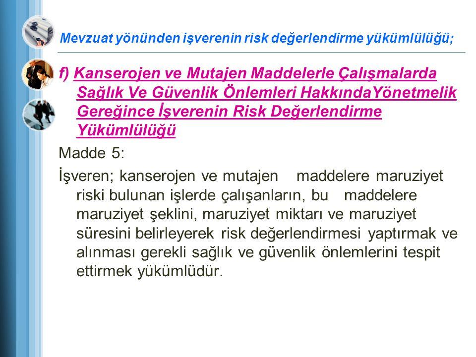 Mevzuat yönünden işverenin risk değerlendirme yükümlülüğü; f) Kanserojen ve Mutajen Maddelerle Çalışmalarda Sağlık Ve Güvenlik Önlemleri HakkındaYönet