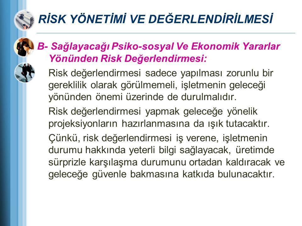 RİSK YÖNETİMİ VE DEĞERLENDİRİLMESİ B- Sağlayacağı Psiko-sosyal Ve Ekonomik Yararlar Yönünden Risk Değerlendirmesi: Risk değerlendirmesi sadece yapılma