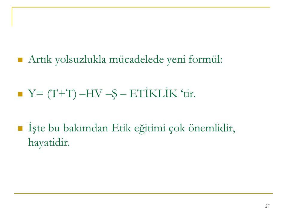 27 Artık yolsuzlukla mücadelede yeni formül: Y= (T+T) –HV –Ş – ETİKLİK 'tir.