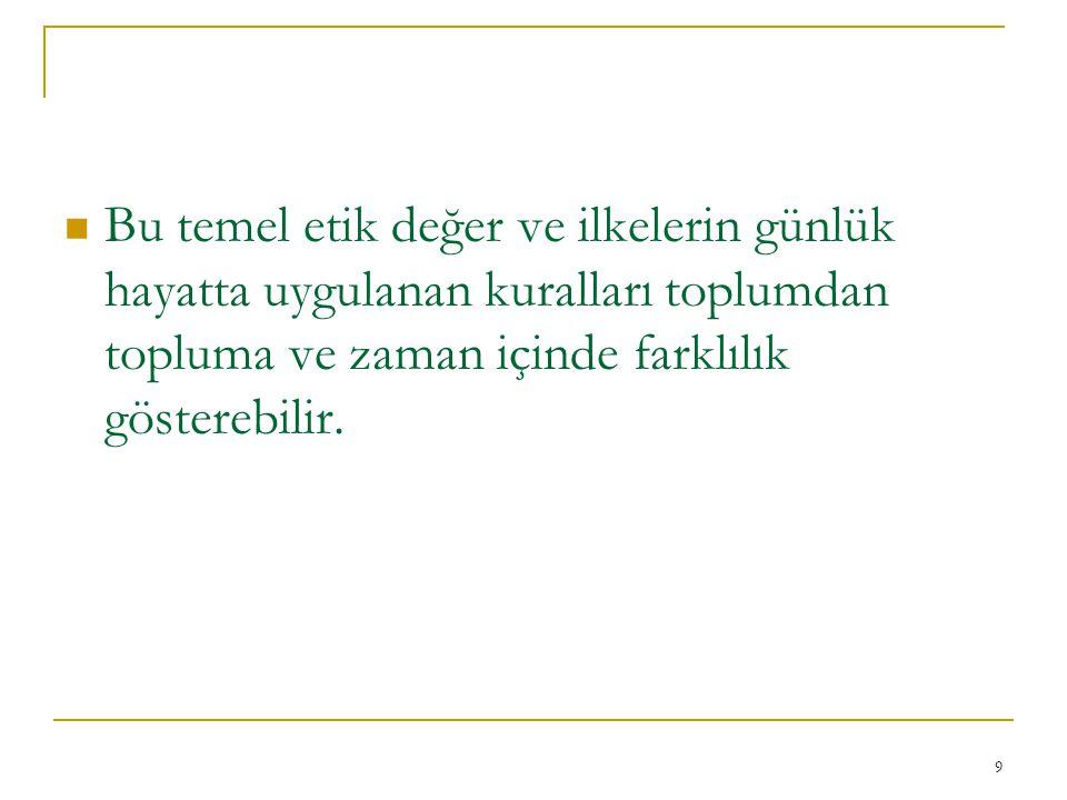 10 Bu temel etik değerler-ilkeler toplumun – kamu düzeninin – demokrasinin özüdür.