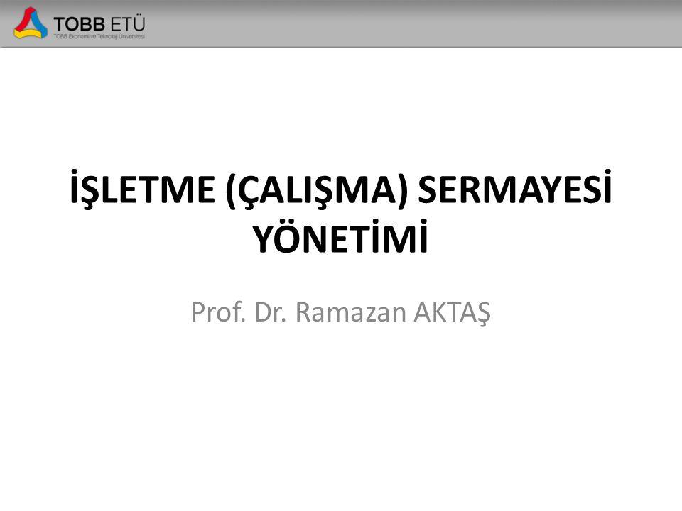 İŞLETME (ÇALIŞMA) SERMAYESİ YÖNETİMİ Prof. Dr. Ramazan AKTAŞ