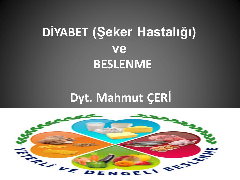 DİYABET (Şeker Hastalığı) ve BESLENME Dyt. Mahmut ÇERİ