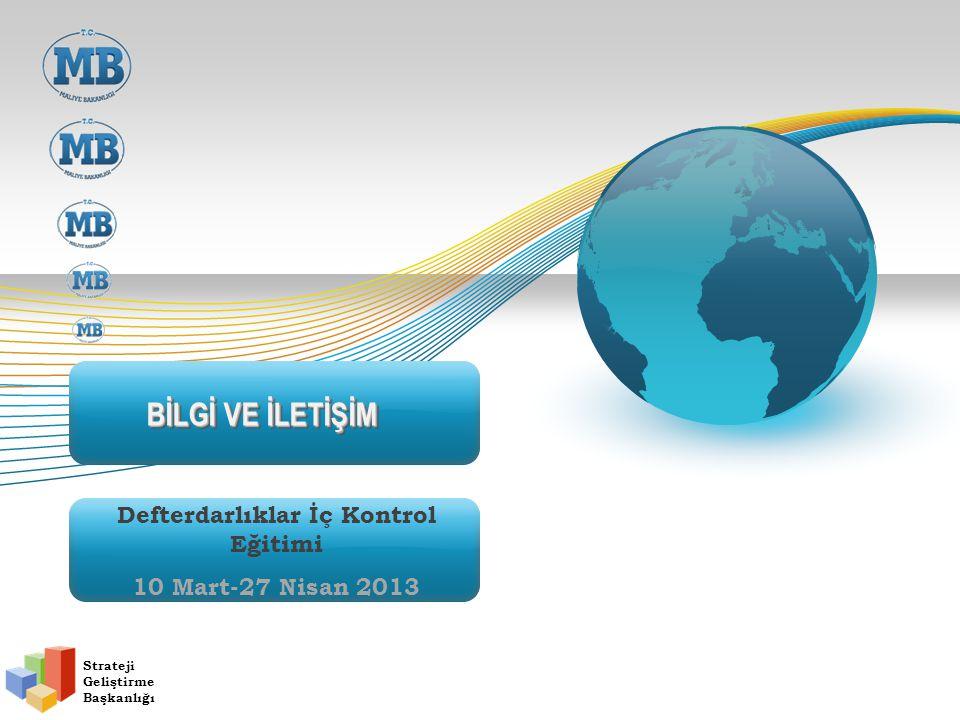 BİLGİ VE İLETİŞİM Defterdarlıklar İç Kontrol Eğitimi 10 Mart-27 Nisan 2013 Strateji Geliştirme Başkanlığı