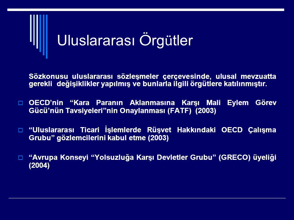 Uluslararası Ö rg ü tler Sözkonusu uluslararası sözleşmeler çerçevesinde, ulusal mevzuatta gerekli değişiklikler yapılmış ve bunlarla ilgili örgütlere katılınmıştır.