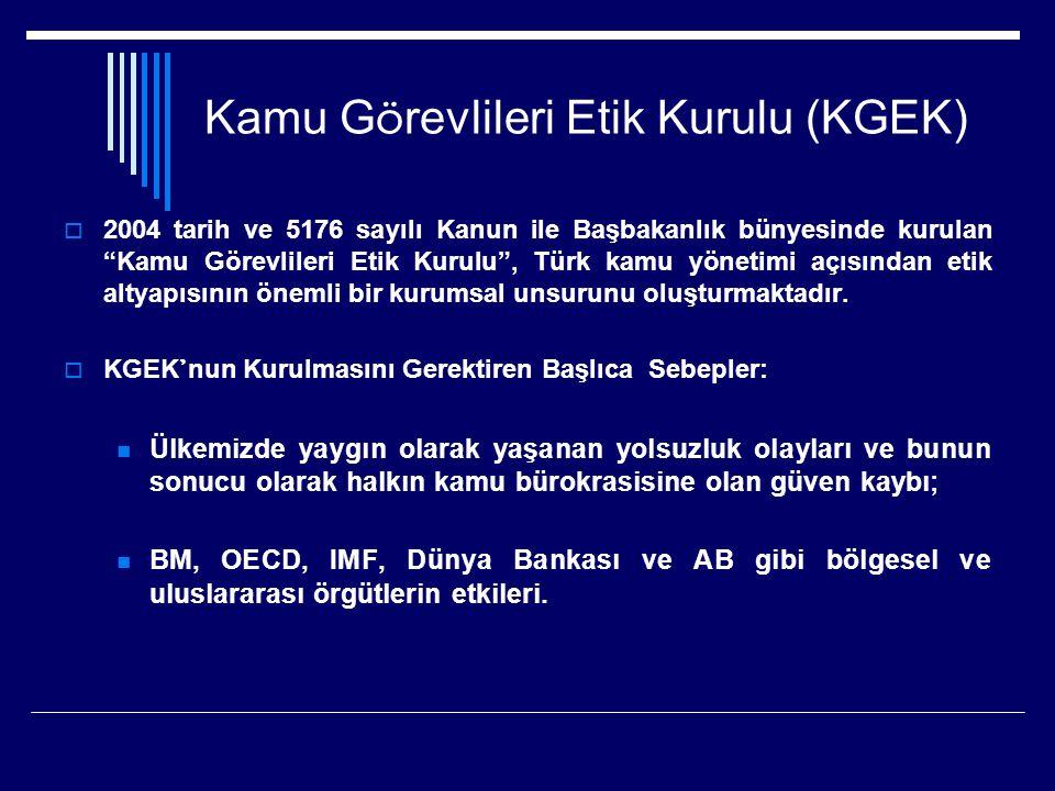 Kamu G ö revlileri Etik Kurulu (KGEK)  2004 tarih ve 5176 sayılı Kanun ile Başbakanlık bünyesinde kurulan Kamu Görevlileri Etik Kurulu , Türk kamu yönetimi açısından etik altyapısının önemli bir kurumsal unsurunu oluşturmaktadır.