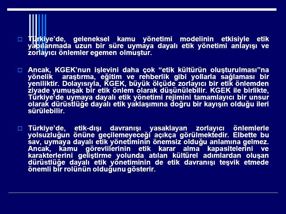  Türkiye'de, geleneksel kamu yönetimi modelinin etkisiyle etik yapılanmada uzun bir süre uymaya dayalı etik yönetimi anlayışı ve zorlayıcı önlemler egemen olmuştur.