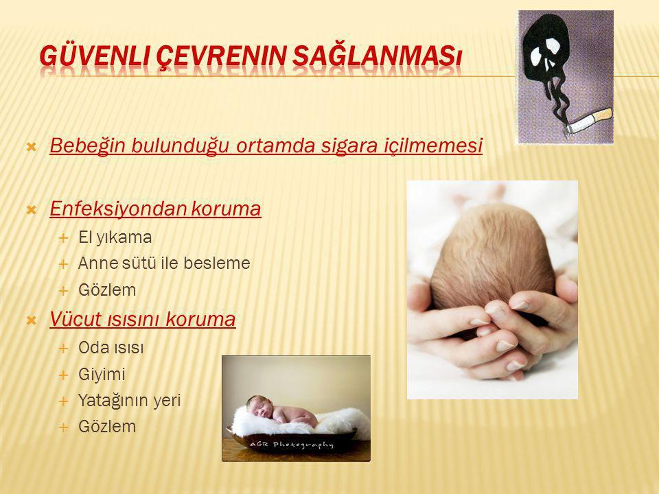  Bebeğin bulunduğu ortamda sigara içilmemesi  Enfeksiyondan koruma  El yıkama  Anne sütü ile besleme  Gözlem  Vücut ısısını koruma  Oda ısısı 