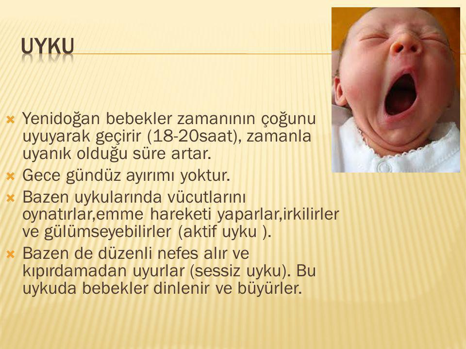  Yenidoğan bebekler zamanının çoğunu uyuyarak geçirir (18-20saat), zamanla uyanık olduğu süre artar.  Gece gündüz ayırımı yoktur.  Bazen uykularınd
