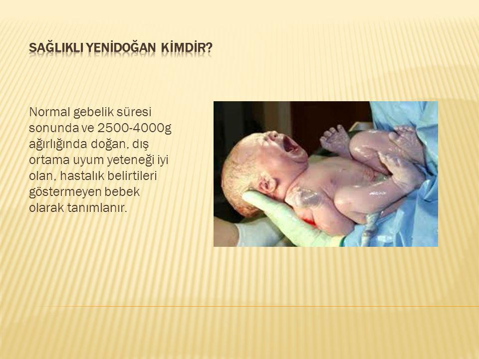Normal gebelik süresi sonunda ve 2500-4000g ağırlığında doğan, dış ortama uyum yeteneği iyi olan, hastalık belirtileri göstermeyen bebek olarak tanıml