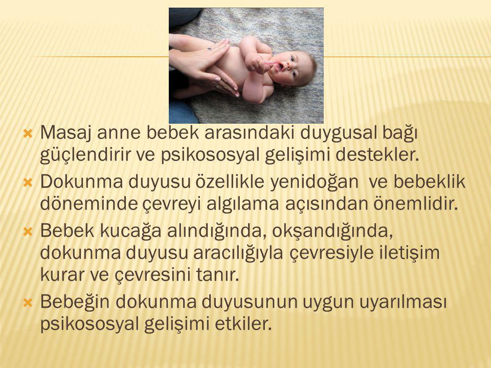  Masaj anne bebek arasındaki duygusal bağı güçlendirir ve psikososyal gelişimi destekler.  Dokunma duyusu özellikle yenidoğan ve bebeklik döneminde
