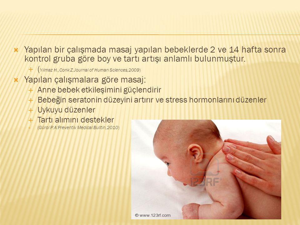  Yapılan bir çalışmada masaj yapılan bebeklerde 2 ve 14 hafta sonra kontrol gruba göre boy ve tartı artışı anlamlı bulunmuştur.  ( Yılmaz H.,Conk Z.