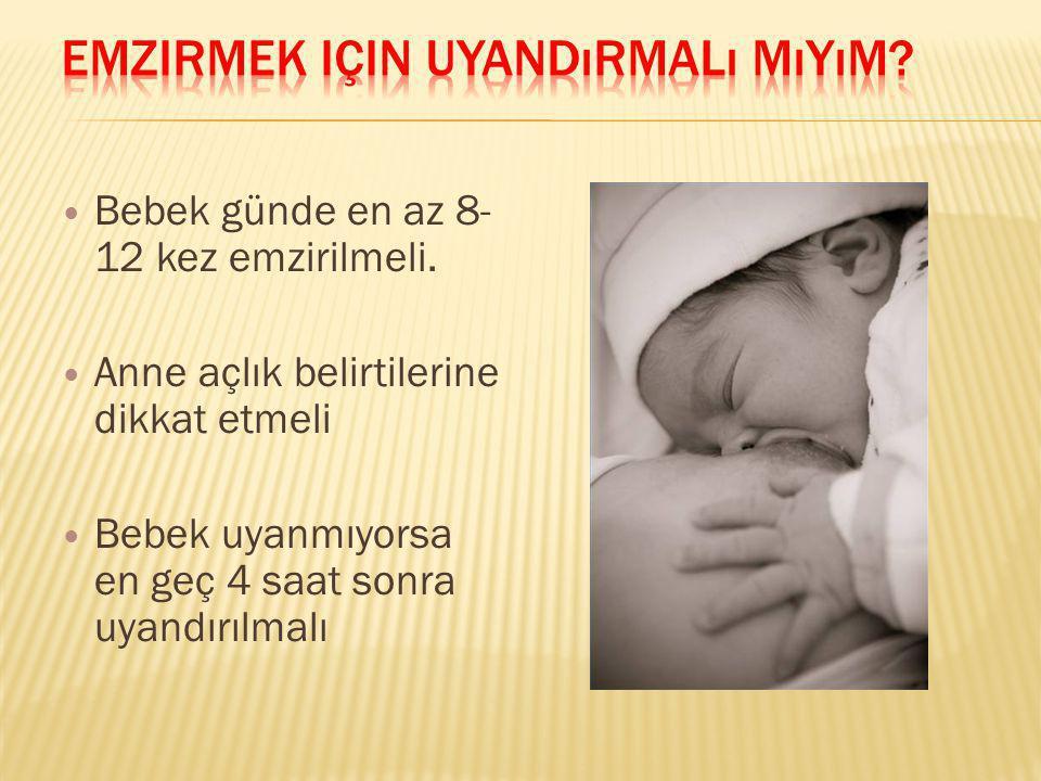 Bebek günde en az 8- 12 kez emzirilmeli. Anne açlık belirtilerine dikkat etmeli Bebek uyanmıyorsa en geç 4 saat sonra uyandırılmalı