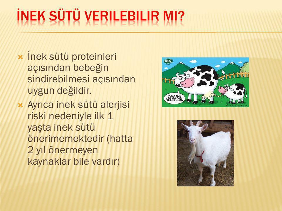  İnek sütü proteinleri açısından bebeğin sindirebilmesi açısından uygun değildir.  Ayrıca inek sütü alerjisi riski nedeniyle ilk 1 yaşta inek sütü ö