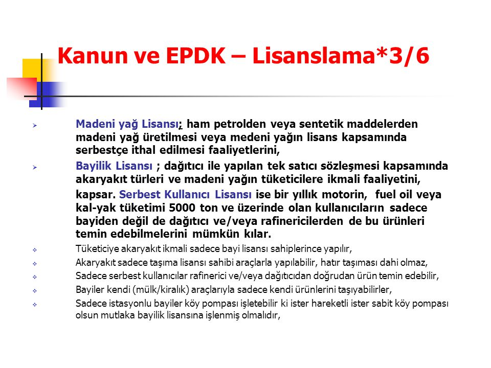 Kanun ve EPDK – Lisanslama*3/6  Madeni yağ Lisansı; ham petrolden veya sentetik maddelerden madeni yağ üretilmesi veya medeni yağın lisans kapsamında